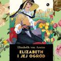 Elizabeth i jej ogród – szansa na wygranie wyjątkowej książki!