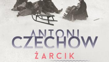 Anton Czechow – Żarcik i inne (bardzo różne) opowiadania [fot. materiały Wydawnictwa MG]
