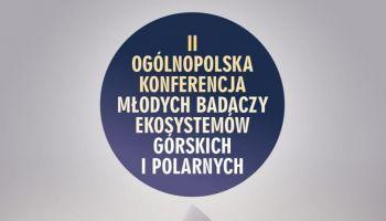 II Ogólnopolska Konferencja Młodych Badaczy Ekosystemów Górskich i Polarnych – poznaj szczegóły! [fot. materiały prasowe]