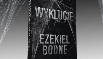 Wyklucie – mrożący krew w żyłach thriller Ezekiela Boone'a [fot. materiały prasowe / Wydawnictwo Insignis]